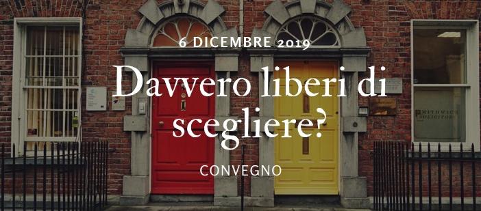 Convegno DAVVERO LIBERI DI SCEGLIERE? – 6 dicembre